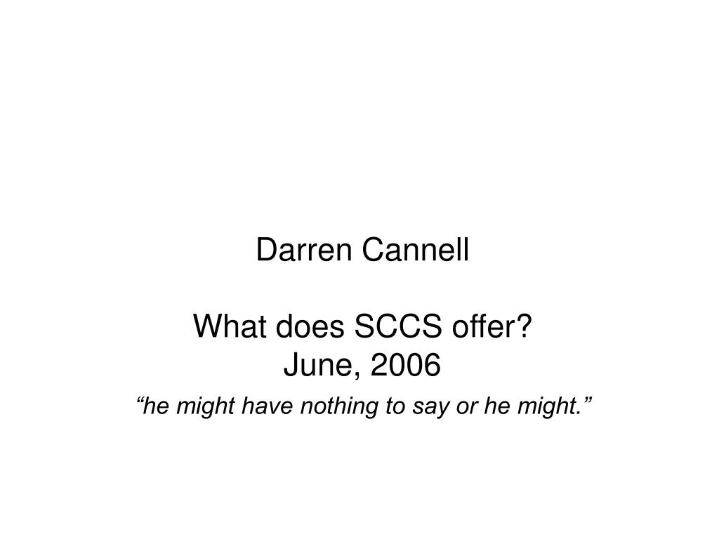 darren cannell what does sccs offer june 2006 he might have nothing to say or he might l.