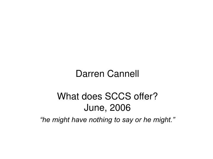 Darren cannell what does sccs offer june 2006 he might have nothing to say or he might