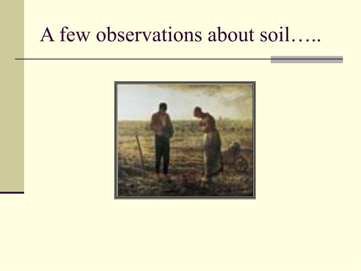 A few observations about soil