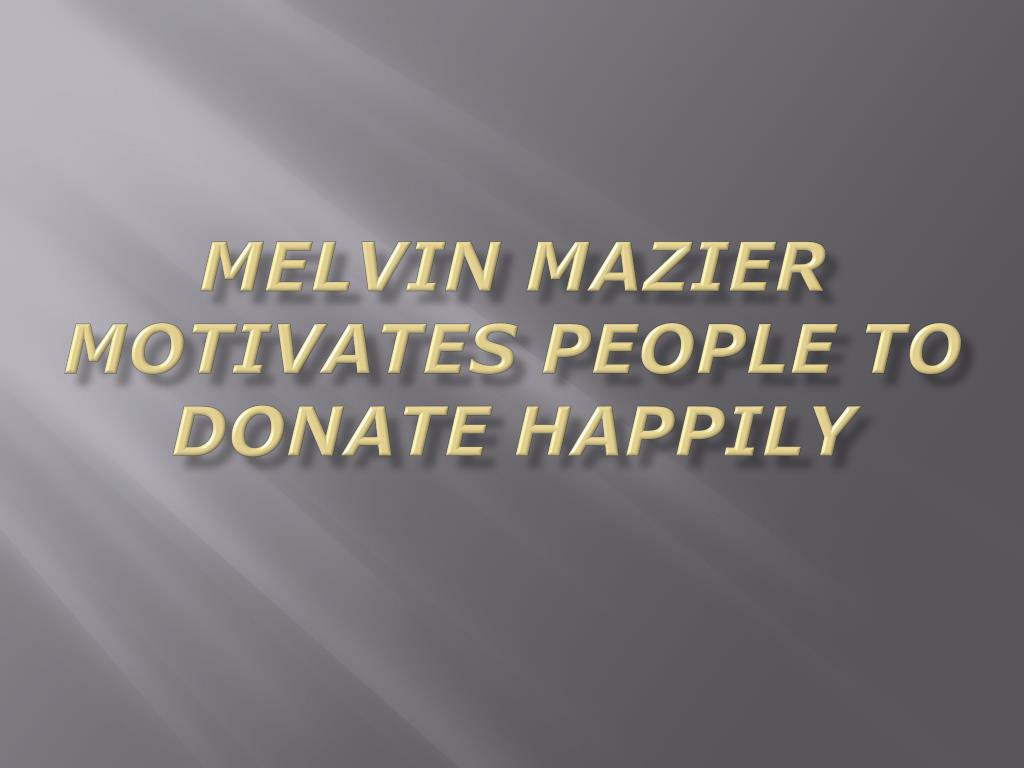 melvin mazier motivates people to donate happily l.