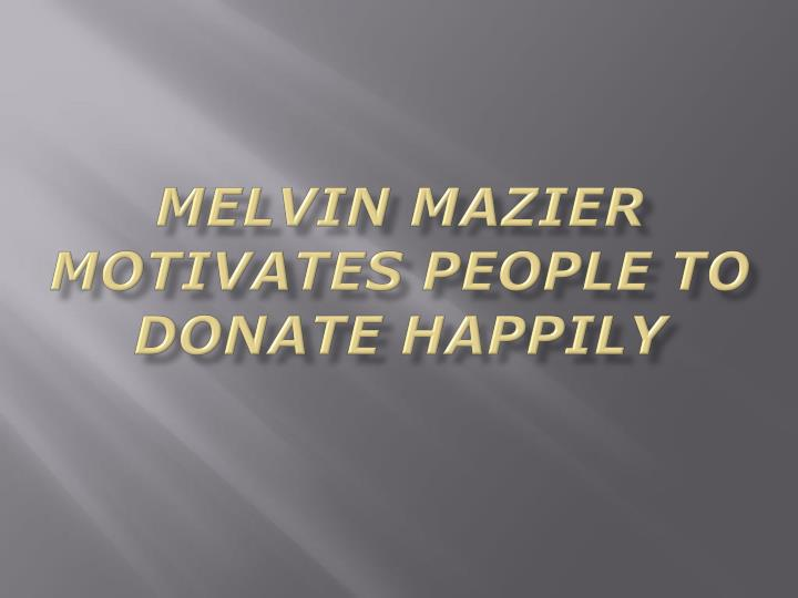 melvin mazier motivates people to donate happily n.