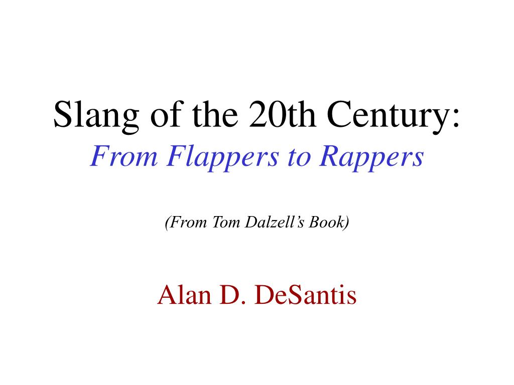 slang of the 20th century from flappers to rappers from tom dalzell s book l.