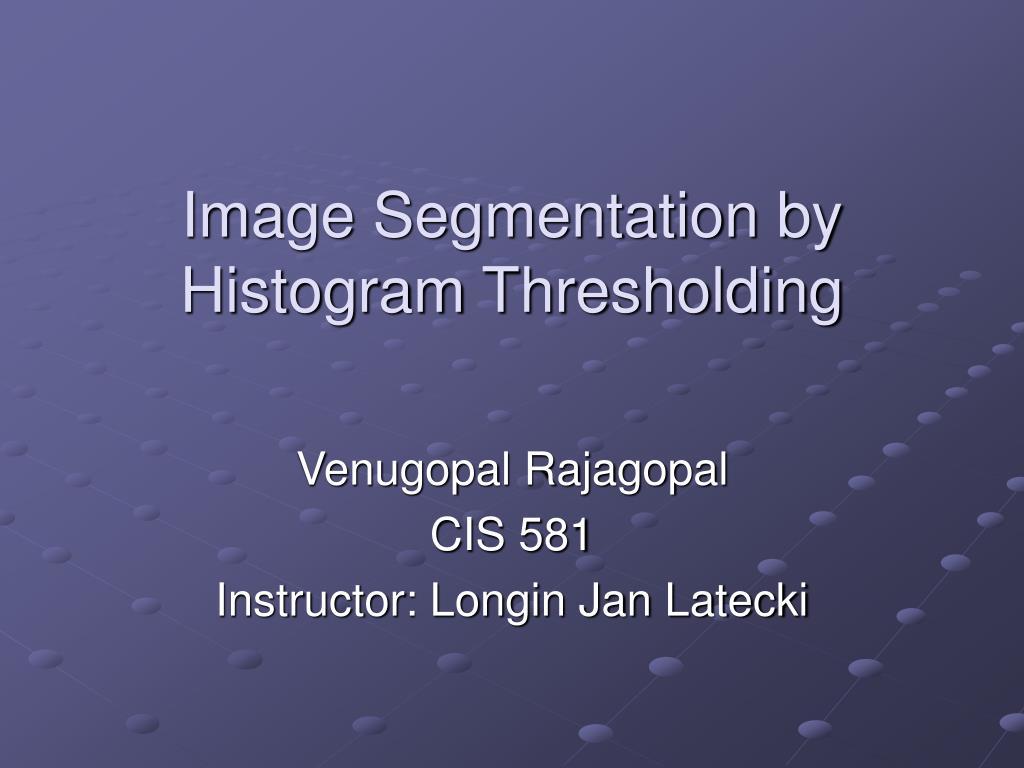 image segmentation by histogram thresholding l.