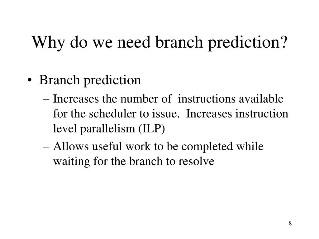 Why do we need branch prediction?