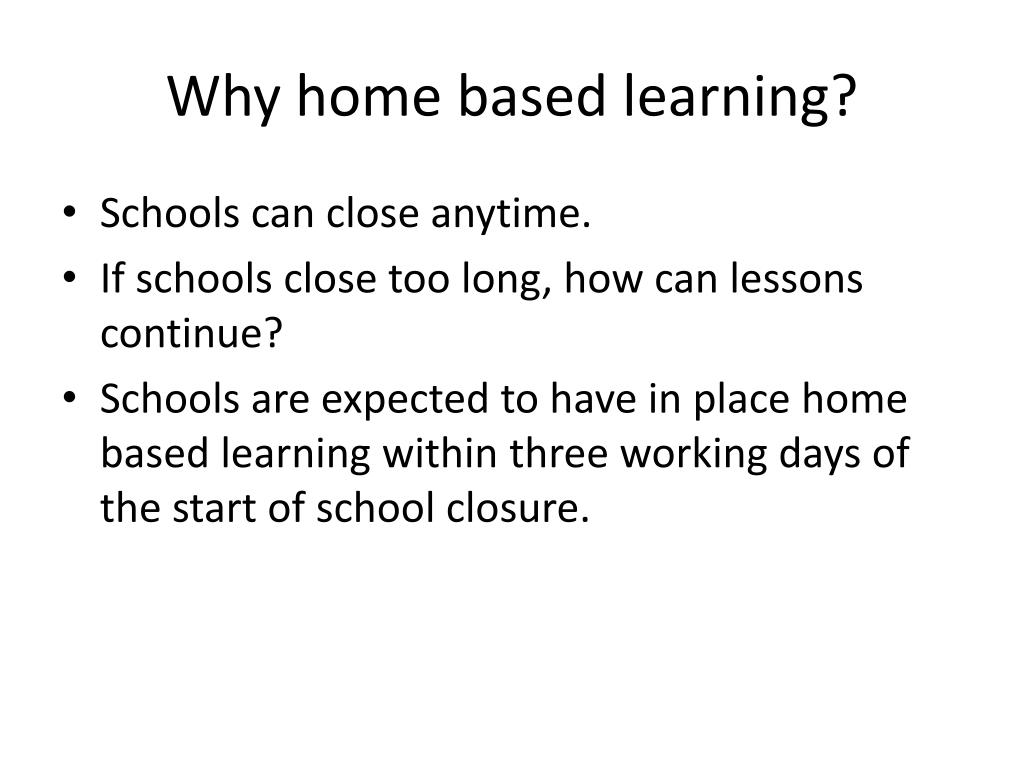 Why home based learning?