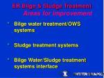 er bilge sludge treatment areas for improvement