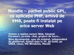 moodle pachet public gpl ca aplica ie php arhiv de 9mb poate fi instalat pe orice server web