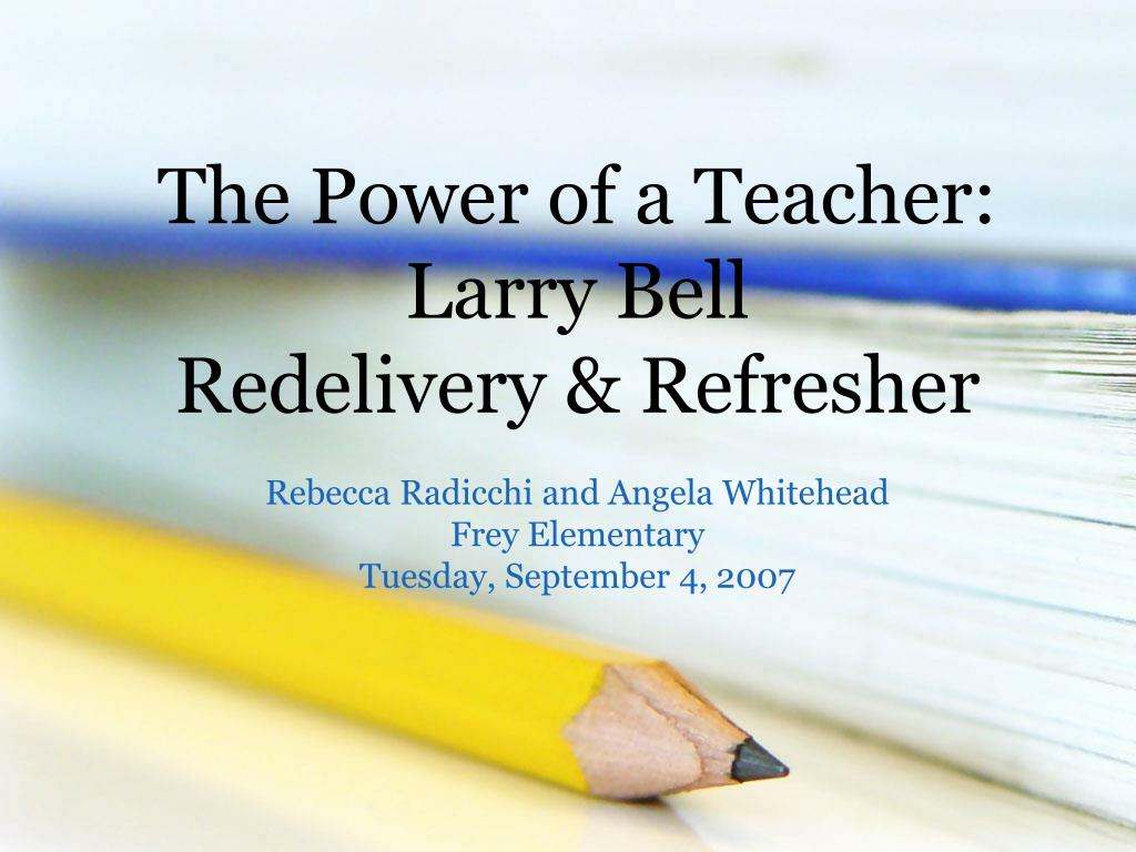 the power of a teacher larry bell redelivery refresher l.
