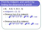 find the midpoint and verify it by finding the distance to a and b7