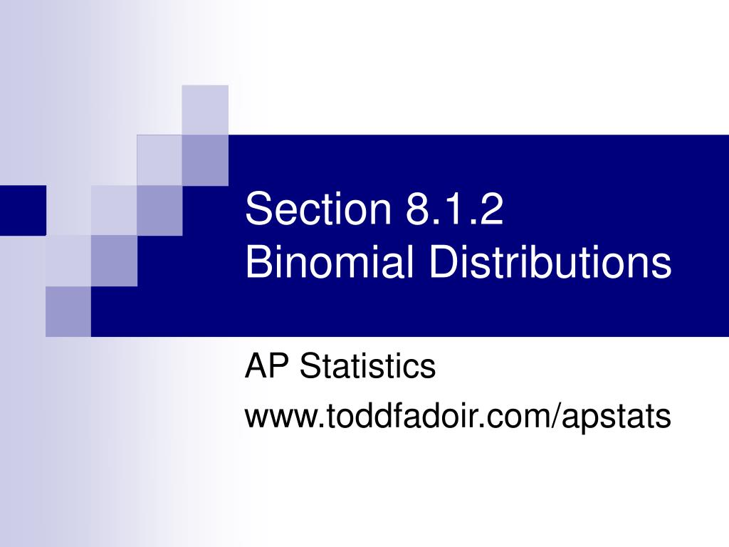section 8 1 2 binomial distributions l.