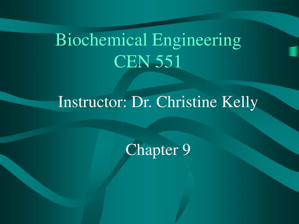 biochemical engineering cen 551 l.