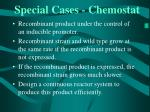 special cases chemostat