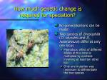 how much genetic change is required for speciation