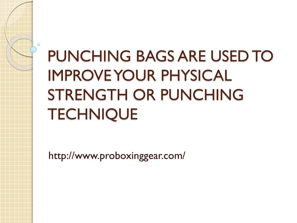 punching bags are used to improve your physical strength or punching technique l.