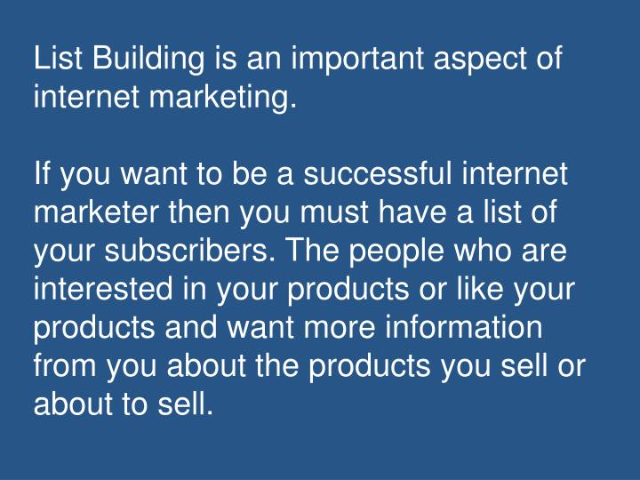 List Building is an important aspect of internet marketing.