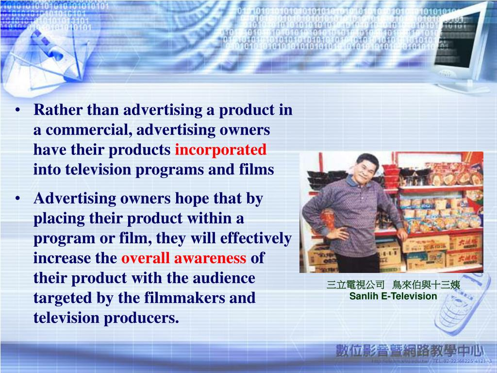 Rather than advertising a product in a commercial,