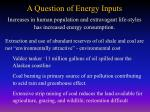a question of energy inputs