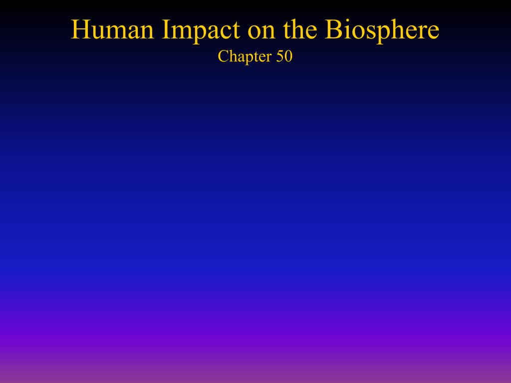 human impact on the biosphere chapter 50 l.