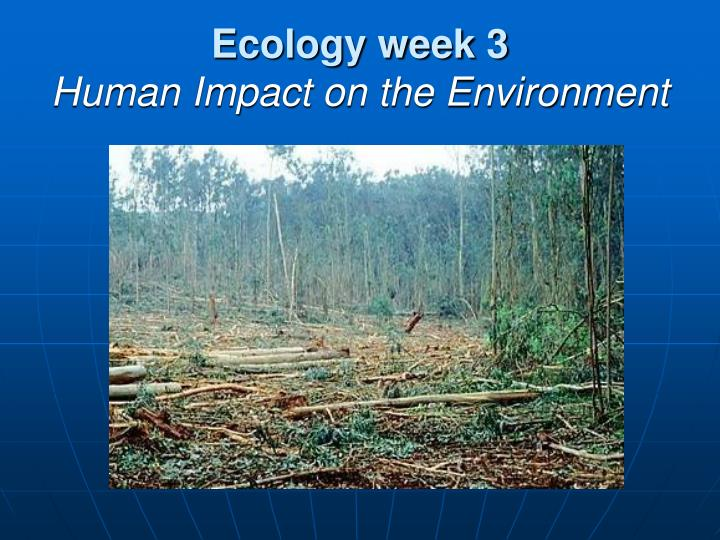 ecology week 3 human impact on the environment n.