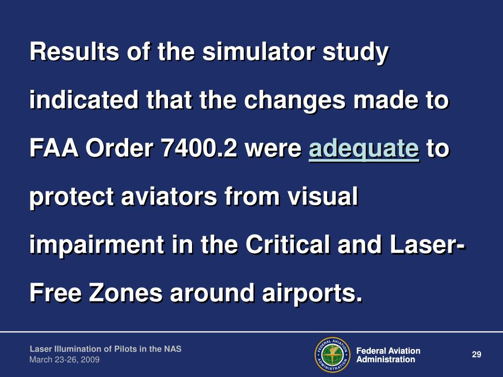 Results of the simulator study indicated that the changes made to FAA Order 7400.2 were