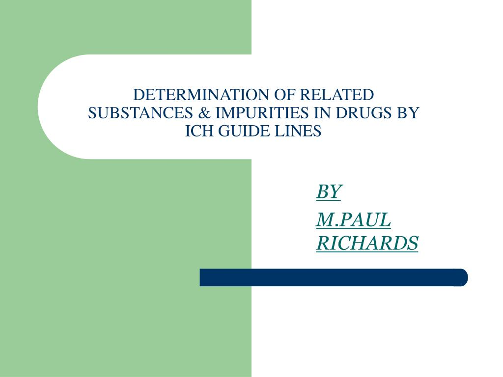 DETERMINATION OF RELATED SUBSTANCES & IMPURITIES IN DRUGS BY ICH GUIDE LINES