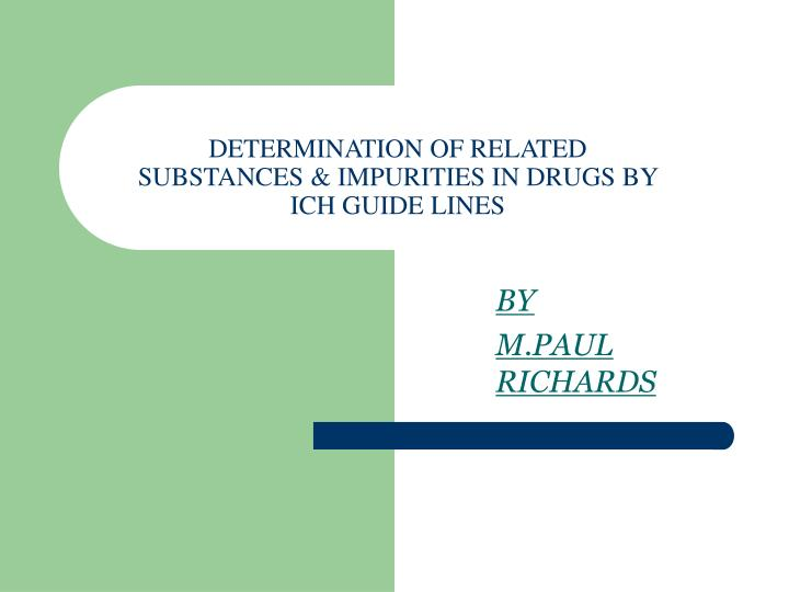 Determination of related substances impurities in drugs by ich guide lines