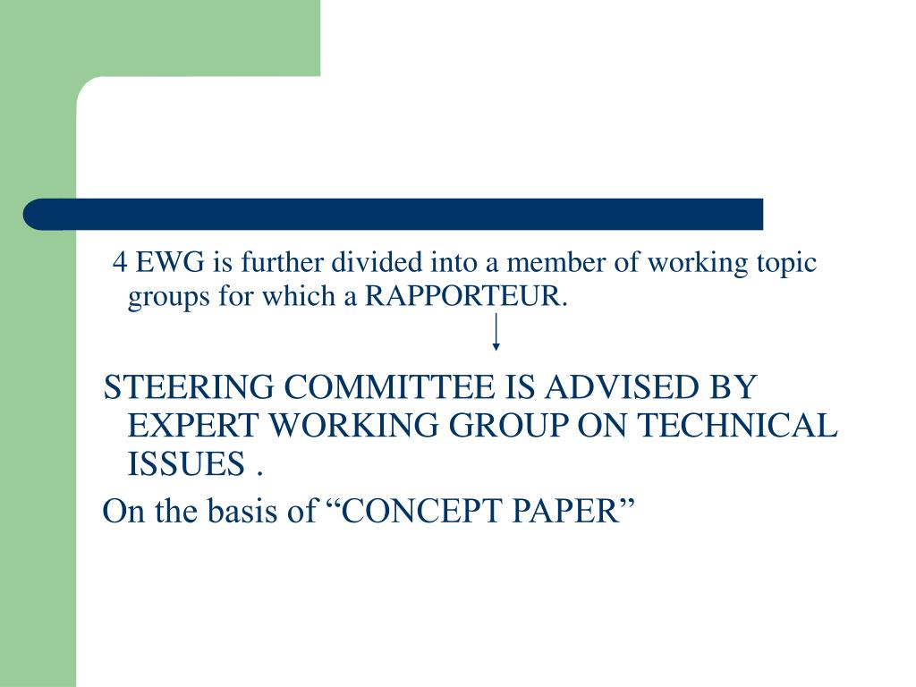 4 EWG is further divided into a member of working topic groups for which a RAPPORTEUR.