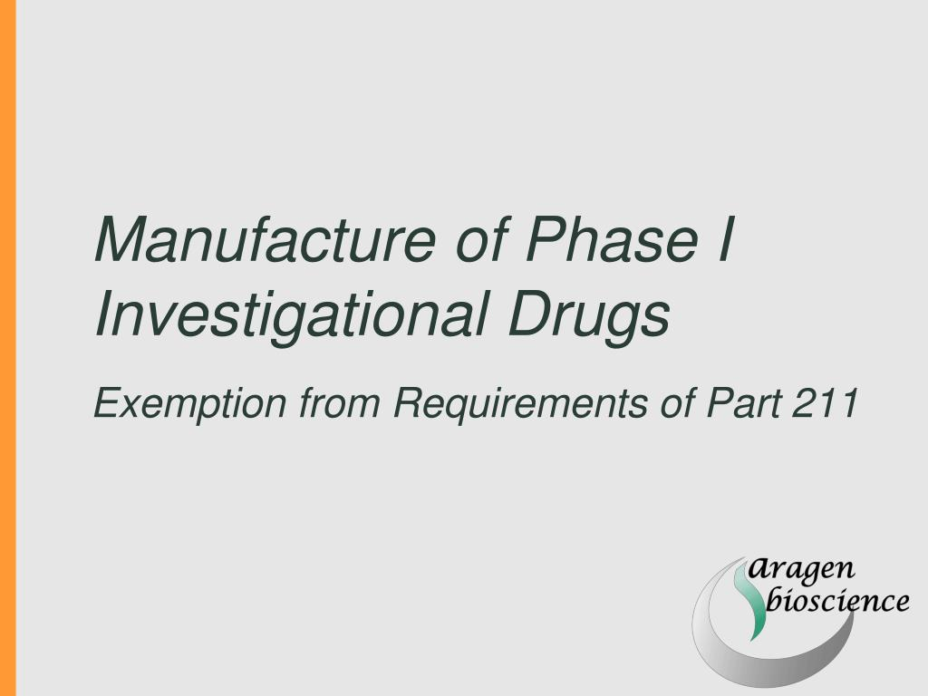 manufacture of phase i investigational drugs exemption from requirements of part 211 l.