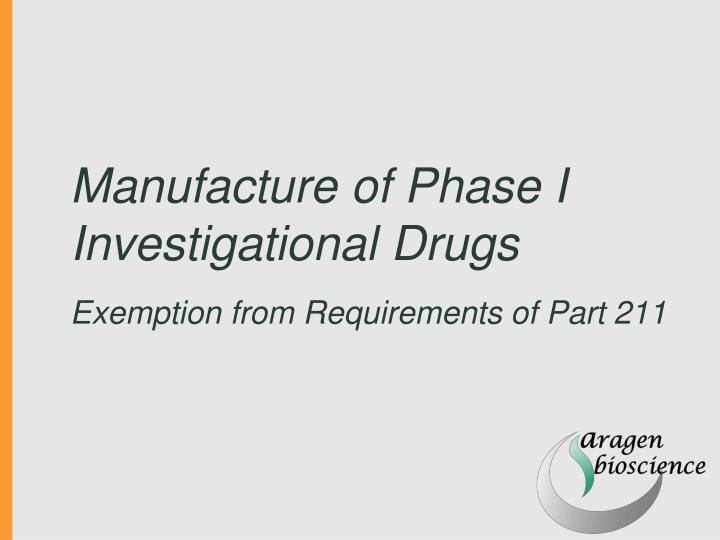 manufacture of phase i investigational drugs exemption from requirements of part 211 n.