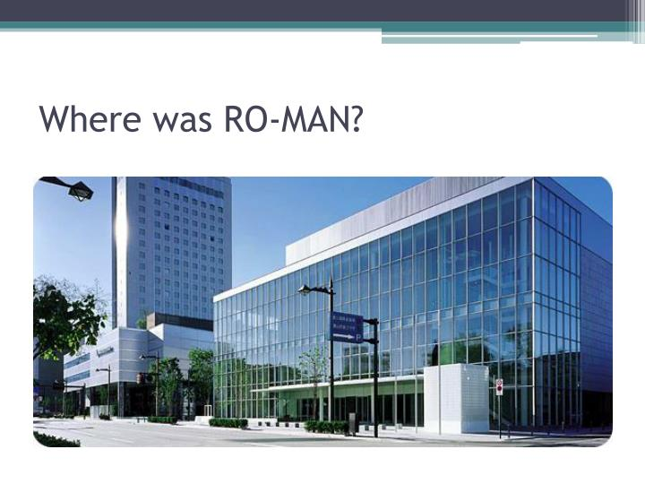 Where was ro man