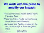 we work with the press to amplify our impact
