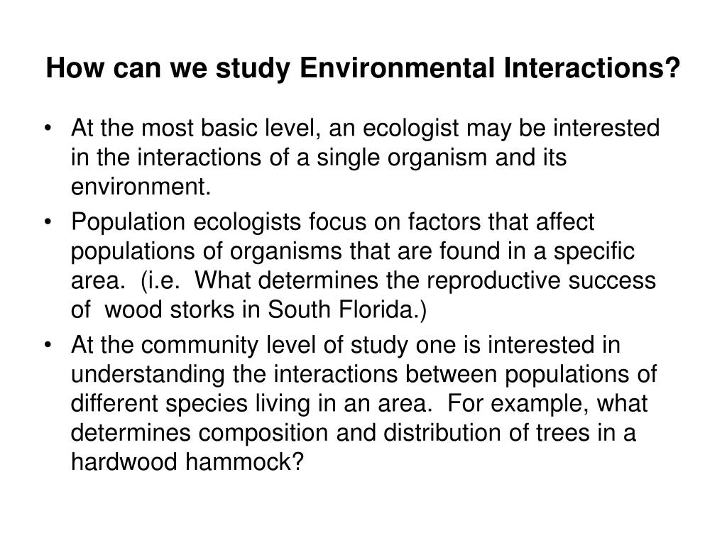 How can we study Environmental Interactions?