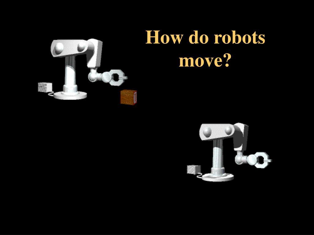 How do robots move?
