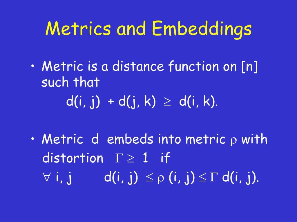 Metrics and Embeddings