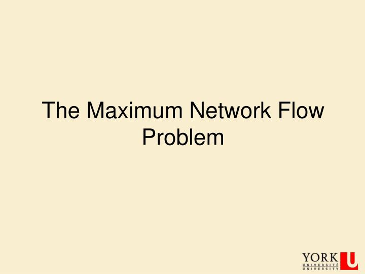 the maximum network flow problem n.