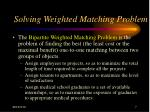 solving weighted matching problem