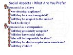 social aspects what are you prefer