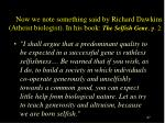 now we note something said by richard dawkins atheist biologist in his book the selfish gene p 2