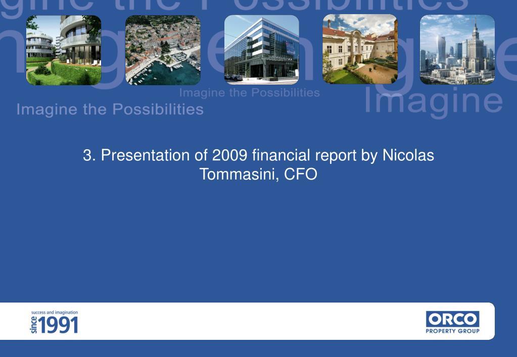 3. Presentation of 2009 financial report by Nicolas Tommasini, CFO