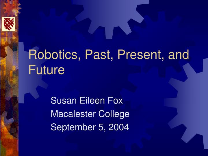 Robotics past present and future