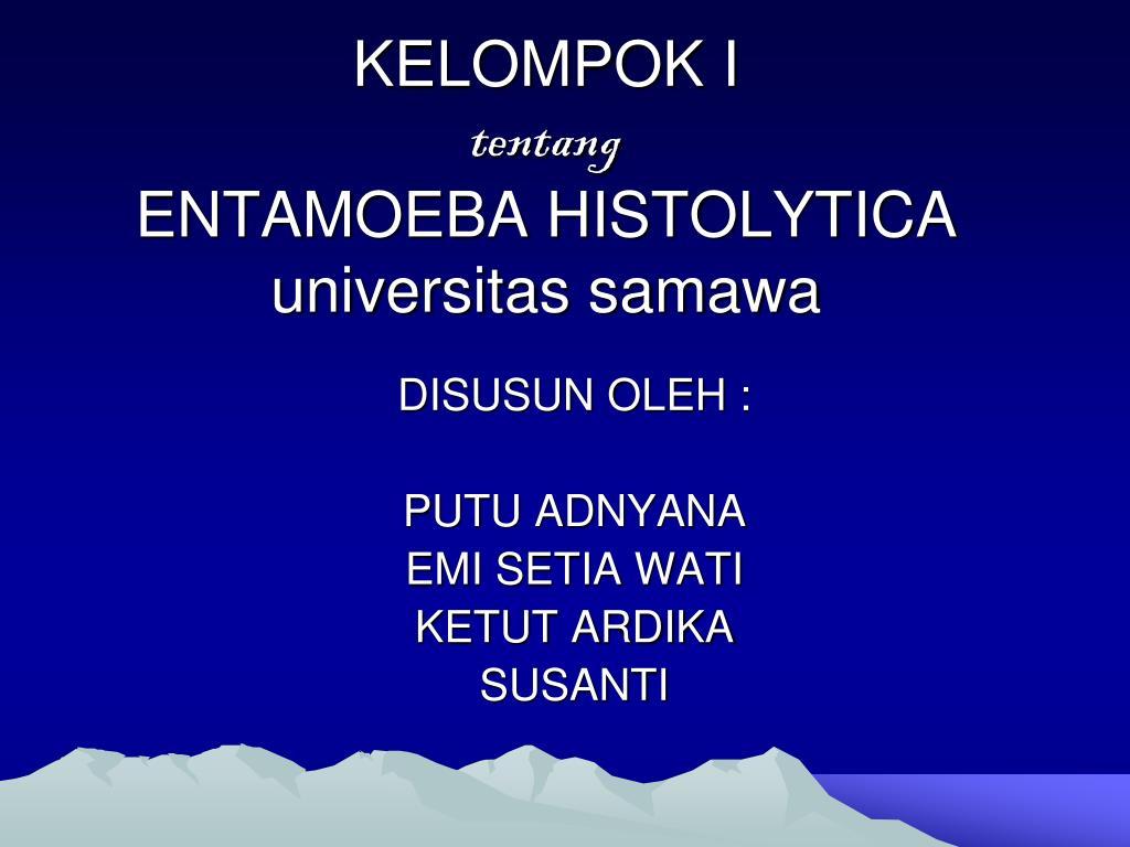 kelompok i tentang entamoeba histolytica universitas samawa l.