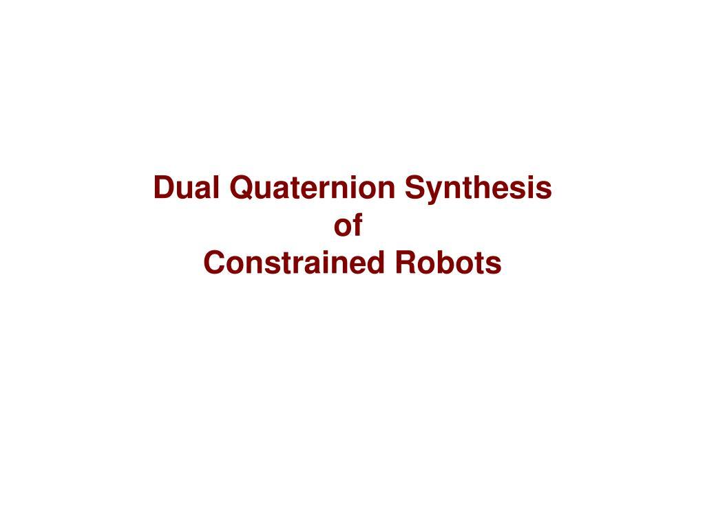 Dual Quaternion Synthesis