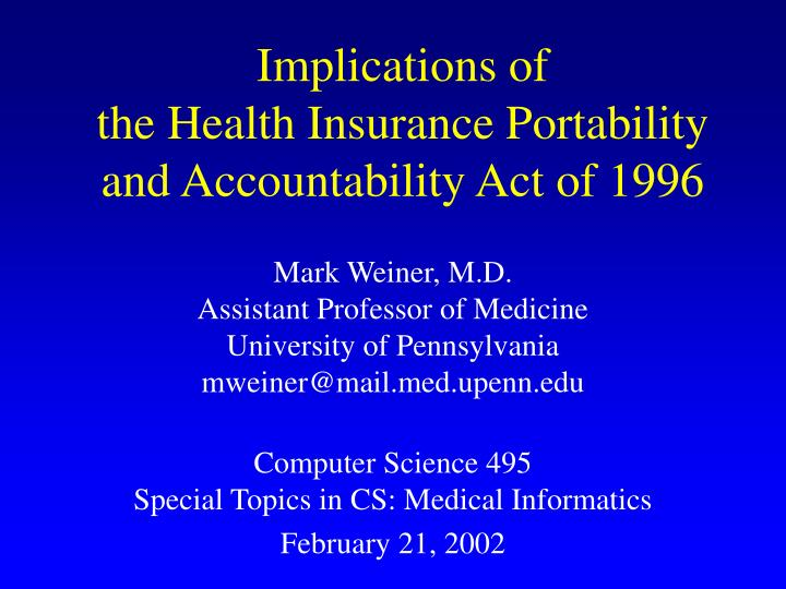 a discussion on the effects of the health insurance portability and accountability act of 1996 regar 1 hipaa special enrollment requirements the health insurance portability and accountability act of 1996, as amended through july 2013, (hipaa) includes rules requiring employer plans to extend special enrollment opportunities to certain employees.