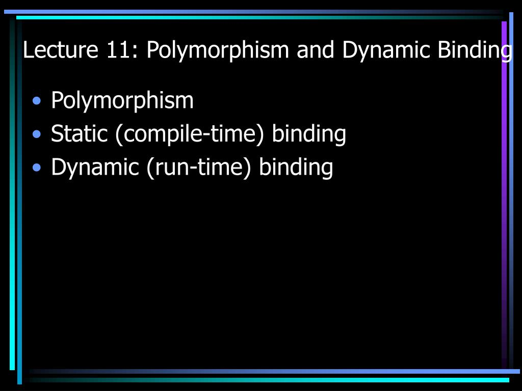 lecture 11 polymorphism and dynamic binding l.