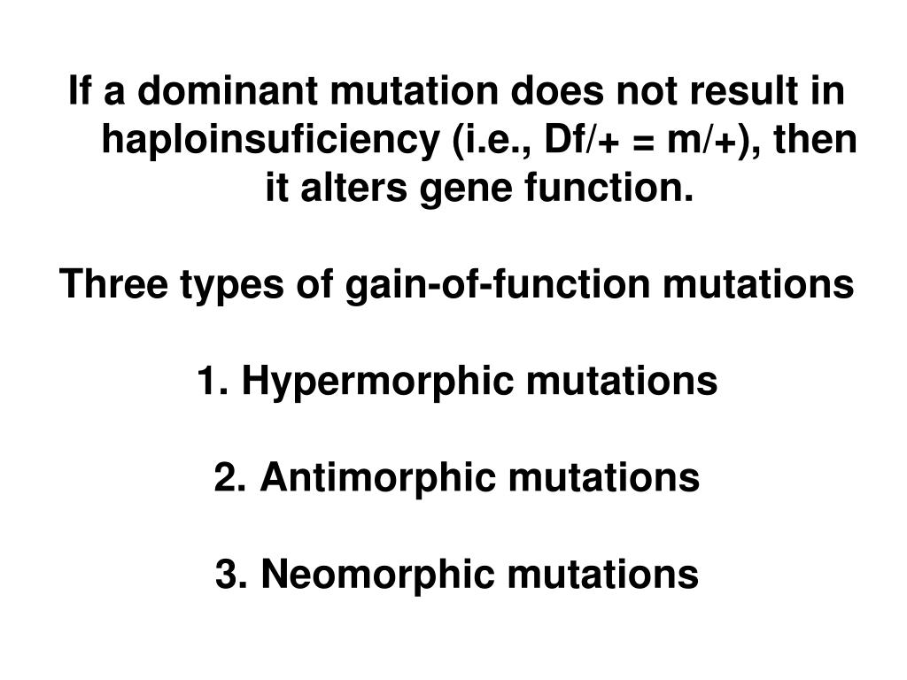If a dominant mutation does not result in haploinsuficiency (i.e., Df/+ = m/+), then it alters gene function.