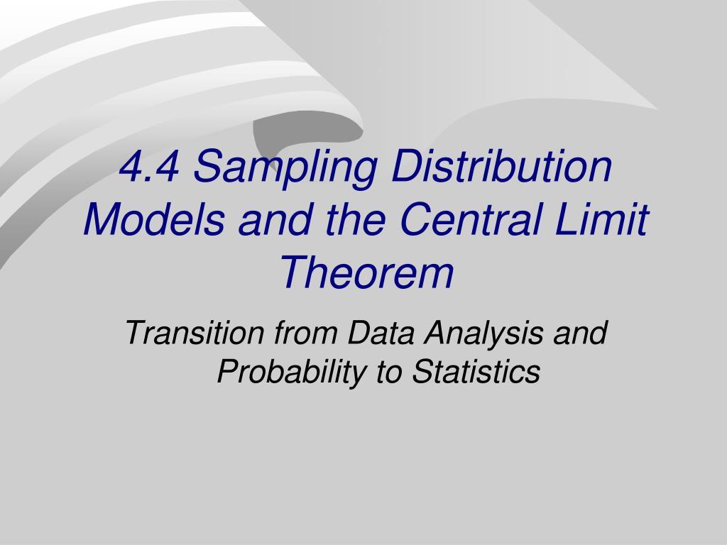4 4 sampling distribution models and the central limit theorem l.