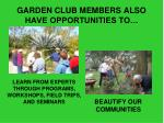 garden club members also have opportunities to