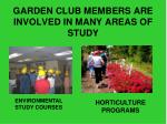 garden club members are involved in many areas of study