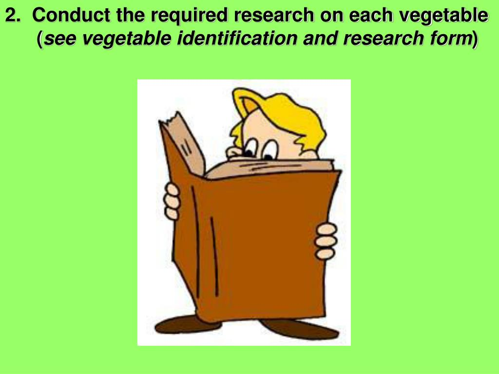 2.  Conduct the required research on each vegetable     (