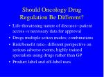 should oncology drug regulation be different